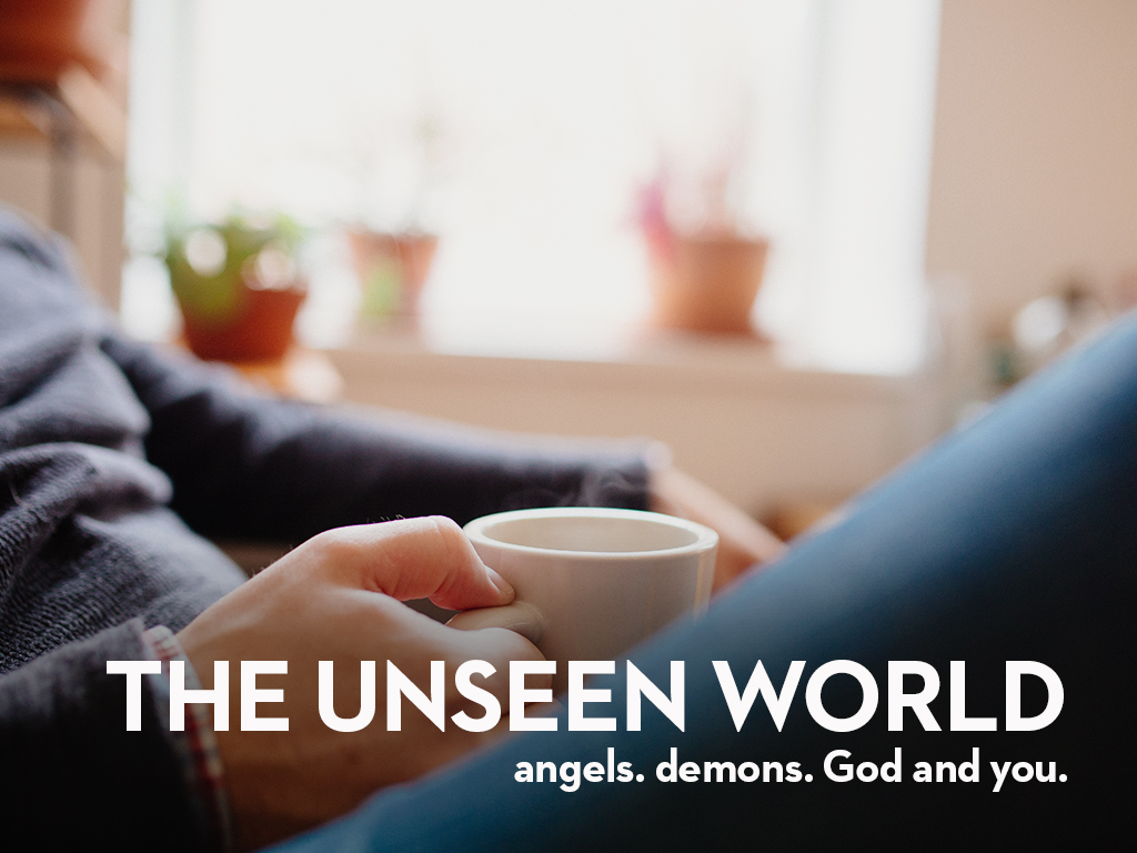 The Unseen Word; Angels, Demons, God and You